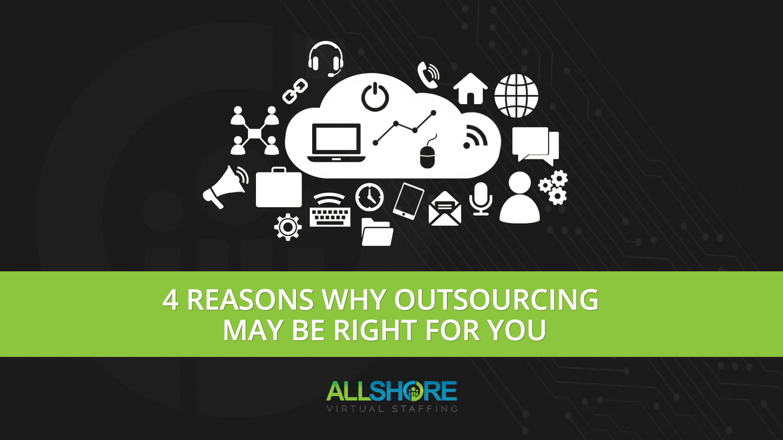 4 Reasons Why Outsourcing May Be Right for You