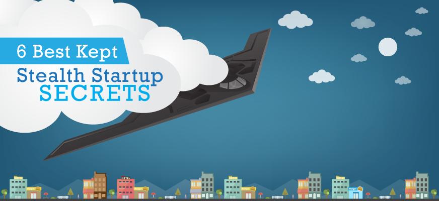 6 Best Kept Stealth Startup Secrets