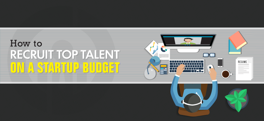 How to Recruit Top Talent on a Startup Budget
