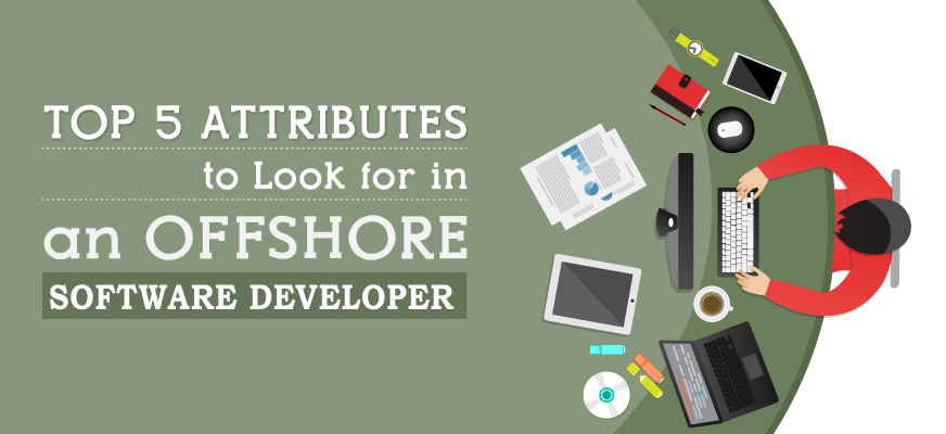 Top 5 Attributes to Look for in an Offshore Software Developer